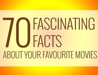 70 Facts About Your Favourite Movies That You May Not Know.