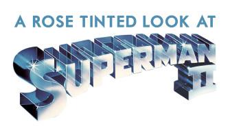 A Rose-Tinted Look Back at Superman 2 (1980)